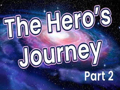 The Hero's Journey Part 2 -