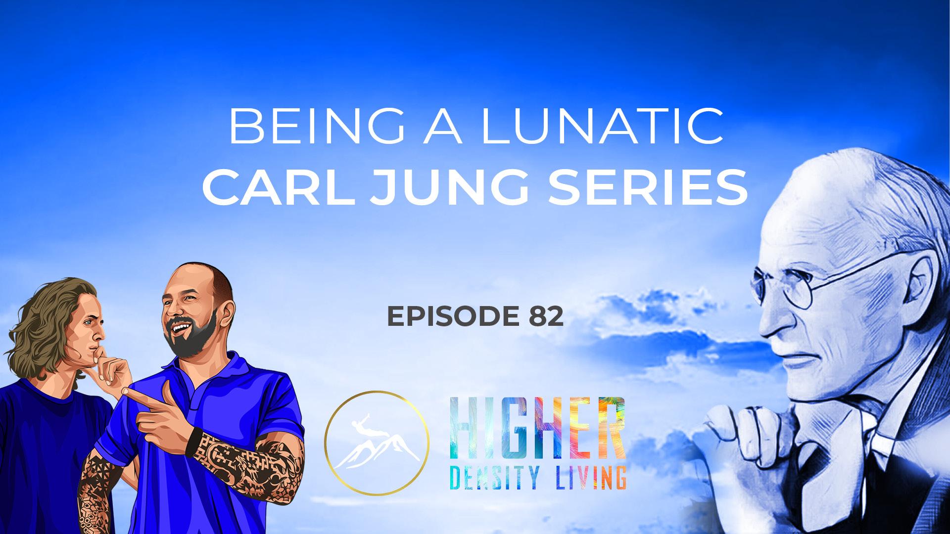 Being a Lunatic - Carl Jung Series