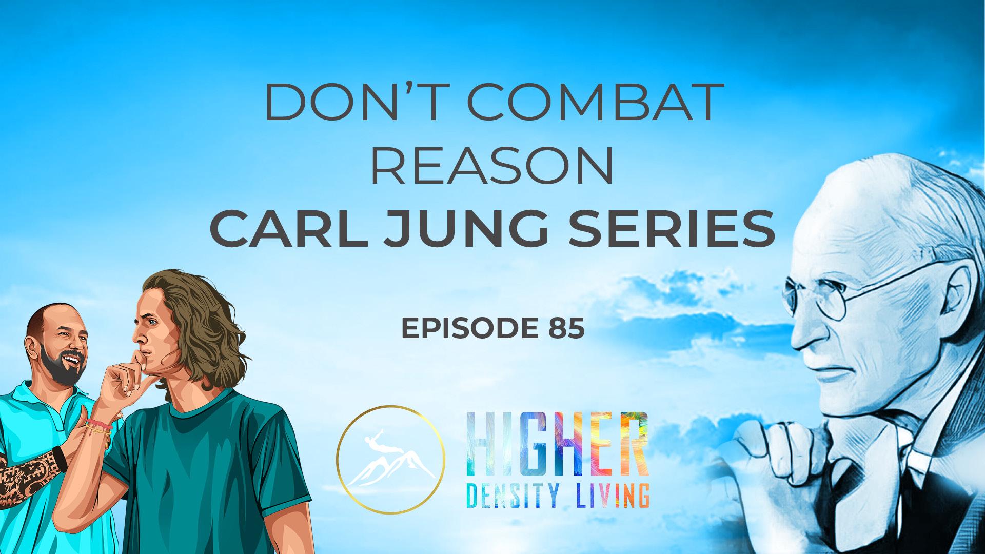 Don't Combat Reason - Carl Jung Series